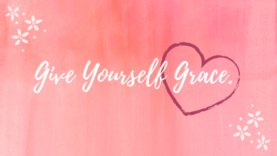 Give Yourself Grace.