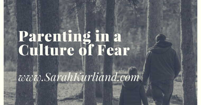 Parenting In a Culture of Fear