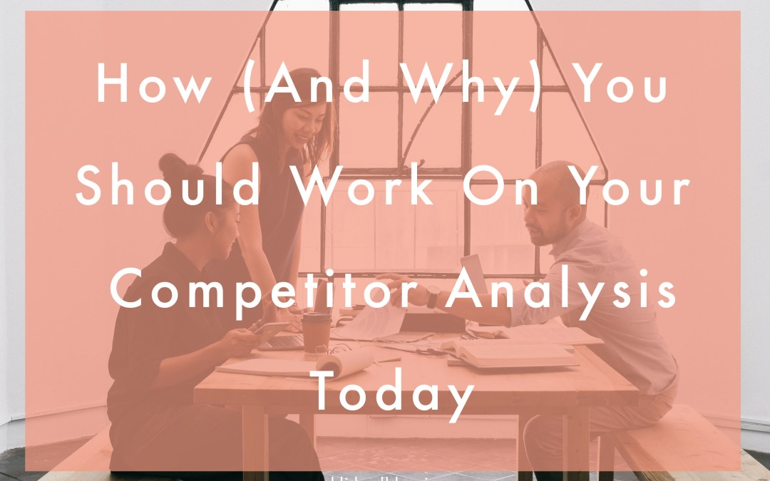 How – And Why – You Should Work On Your Competitor Analysis