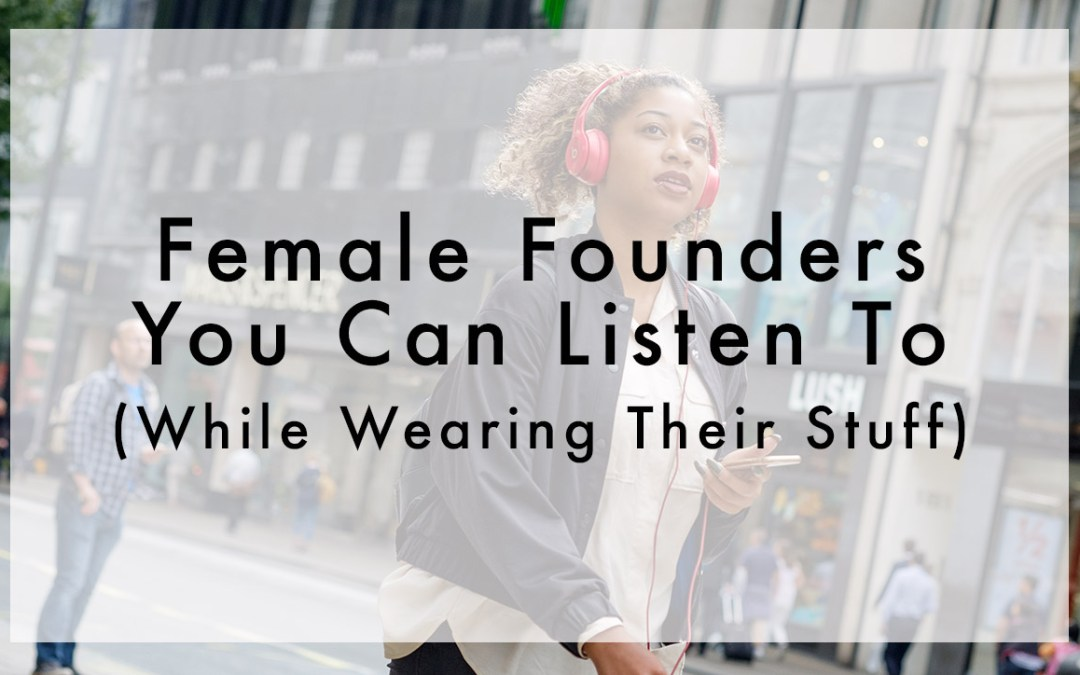 Female Founders: Buy the T-Shirt, Hear the Podcast