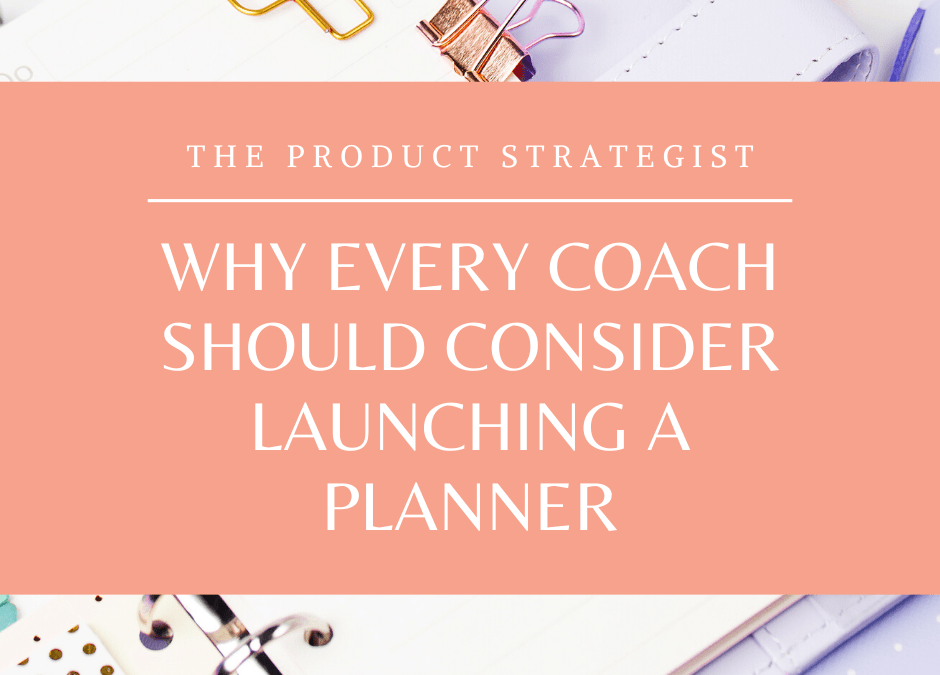 Why You Should Launch A Planner If You Are A Coach