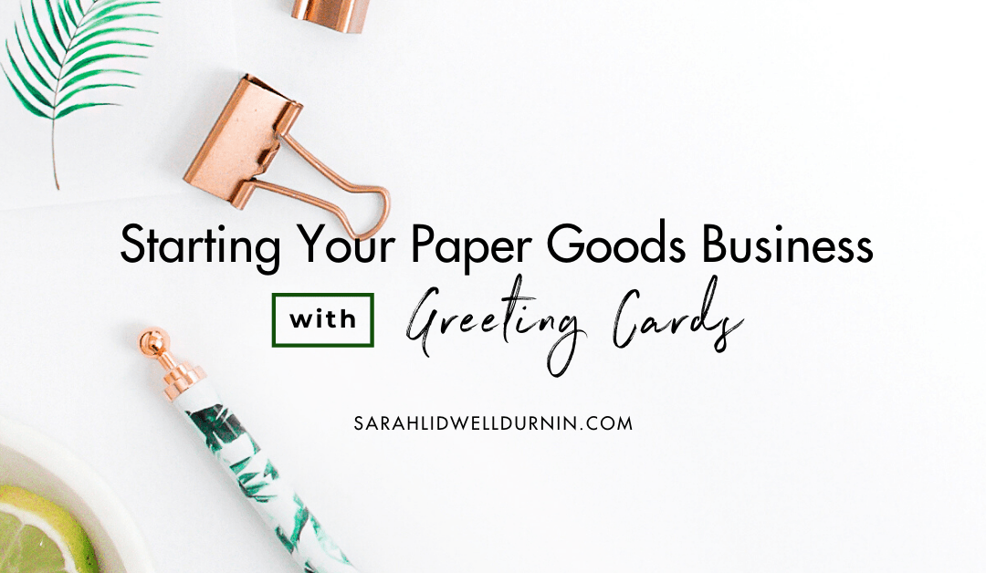 Starting Your Paper Goods Business With Greetings Cards