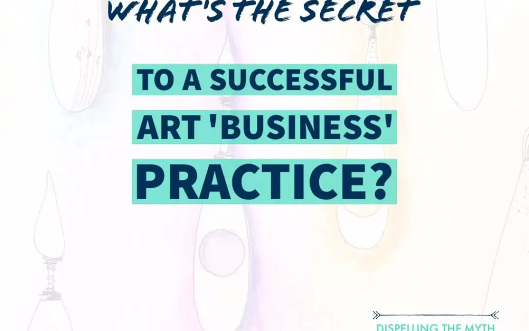 Whats The Secret To A Successful Art Business Practice?