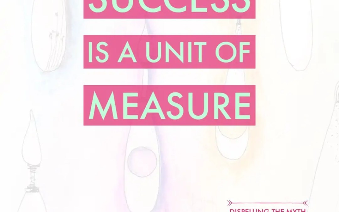 Success is a UNIT of MEASURE