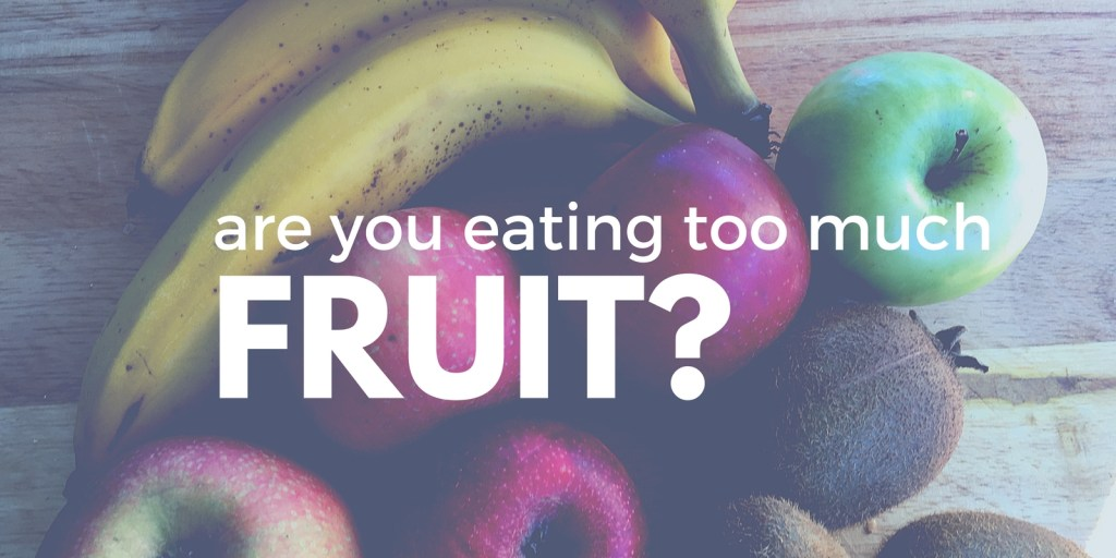 Are you eating too much fruit