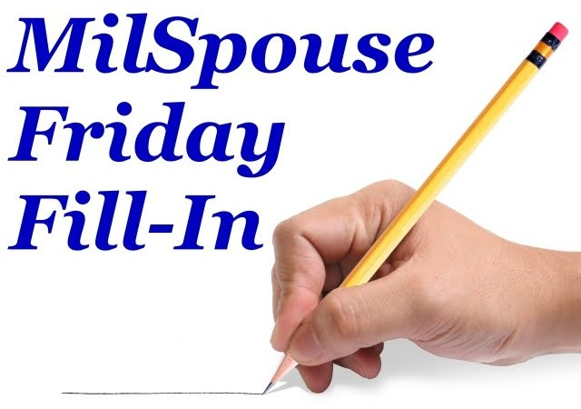 MilSpouse Friday Fill-in #22