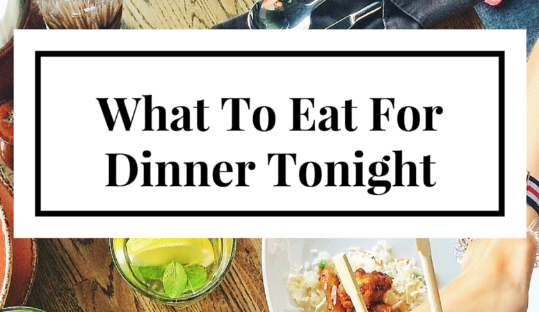 What To Eat for Dinner Tonight