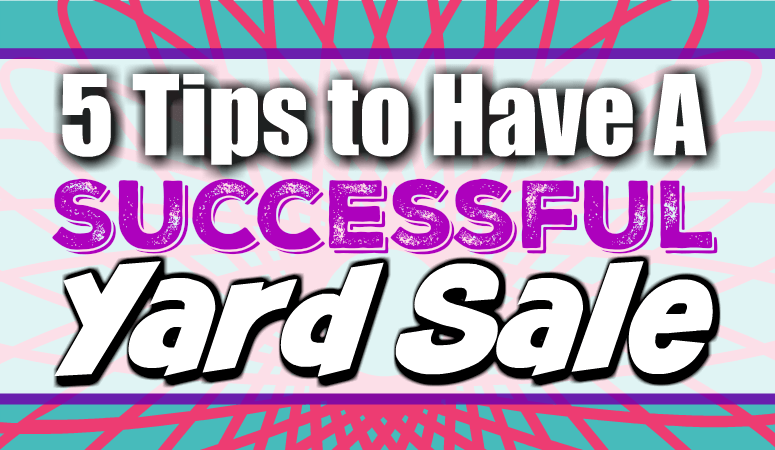5 Tips To Have A Successful Yard Sale