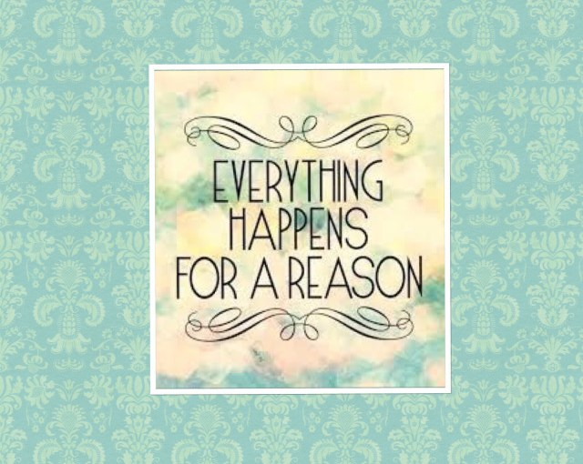 Everything Happens For A Reason  + A Post Of My Own .
