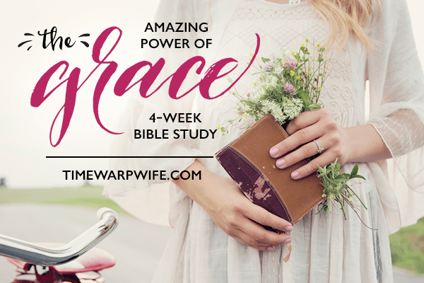 Bible Study – The Amazing Power of Grace – Study Guide and Introduction – Time-Warp Wife