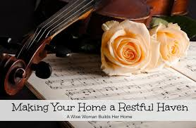 A Wise Woman Builds Her Home: Making Your Home a Restful Haven