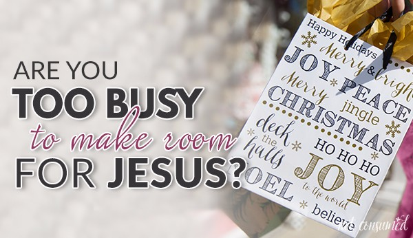Too busy to make room for Jesus