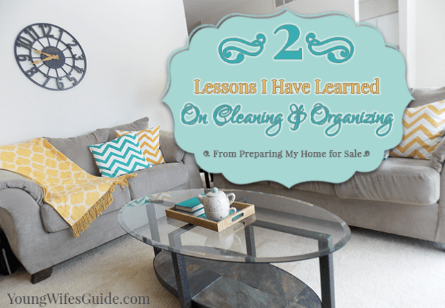 Two Lessons I Have Learned on Cleaning and Organizing (from Preparing to Sell My Home) – Young Wife's Guide