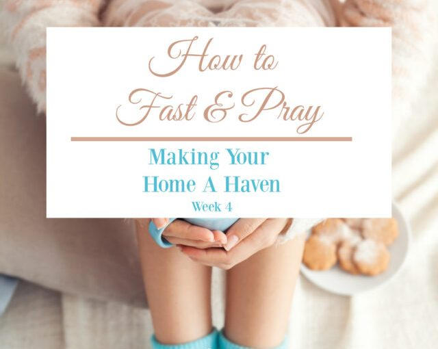 How to Fast & Pray {Making Your Home a Haven: Week 4 }/ From Our Neck Of The Woods- Our Annual Thanksgiving Shut In Dinner Prep Has Begun