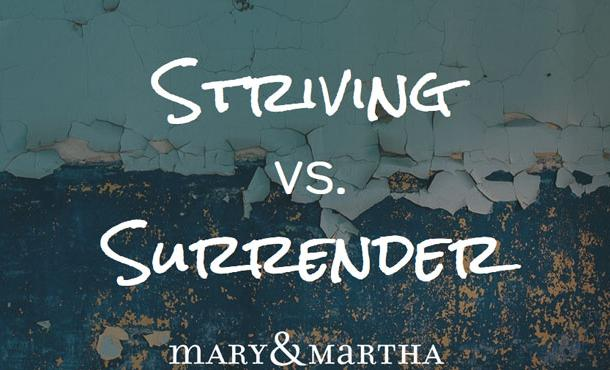 Striving vs. Surrender – Mary & Martha