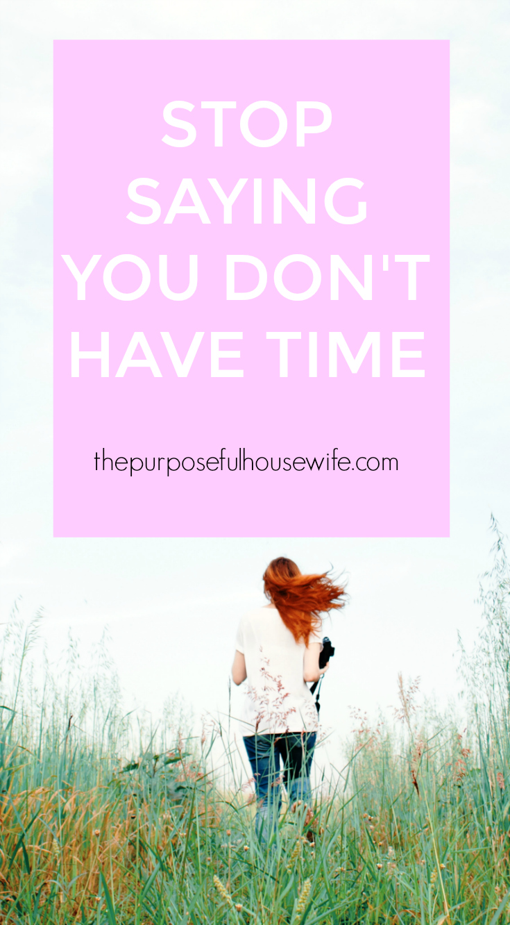 Stop Saying You Don't Have Time + Start Owning Your Life — The Purposeful Housewife