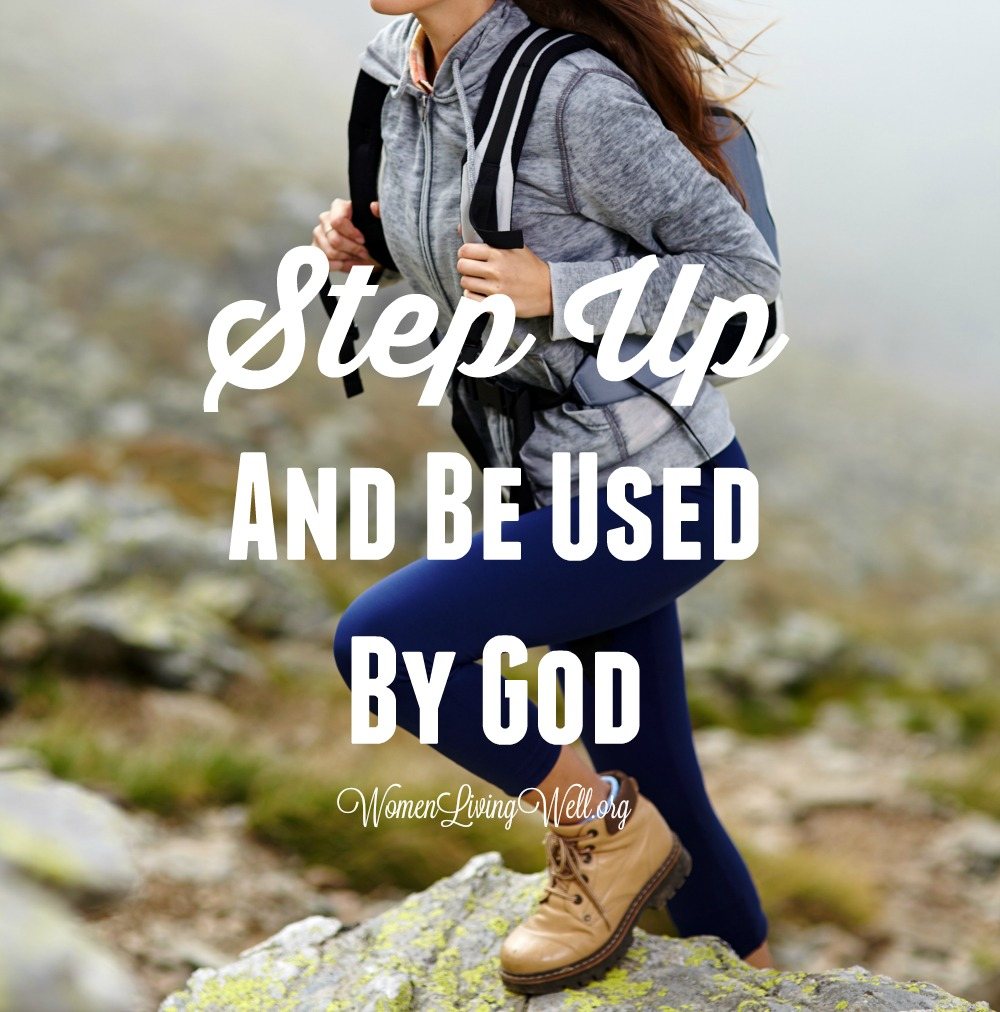 Step Up and Be Used By God {Featuring 2 Amazing Women Who Did This!} – Women Living Well