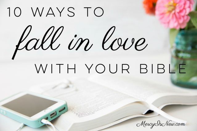 10 Ways to Fall In Love with Your Bible – His Mercy is New