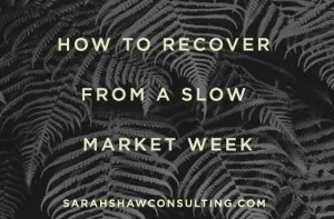 how to recover from a slow market week