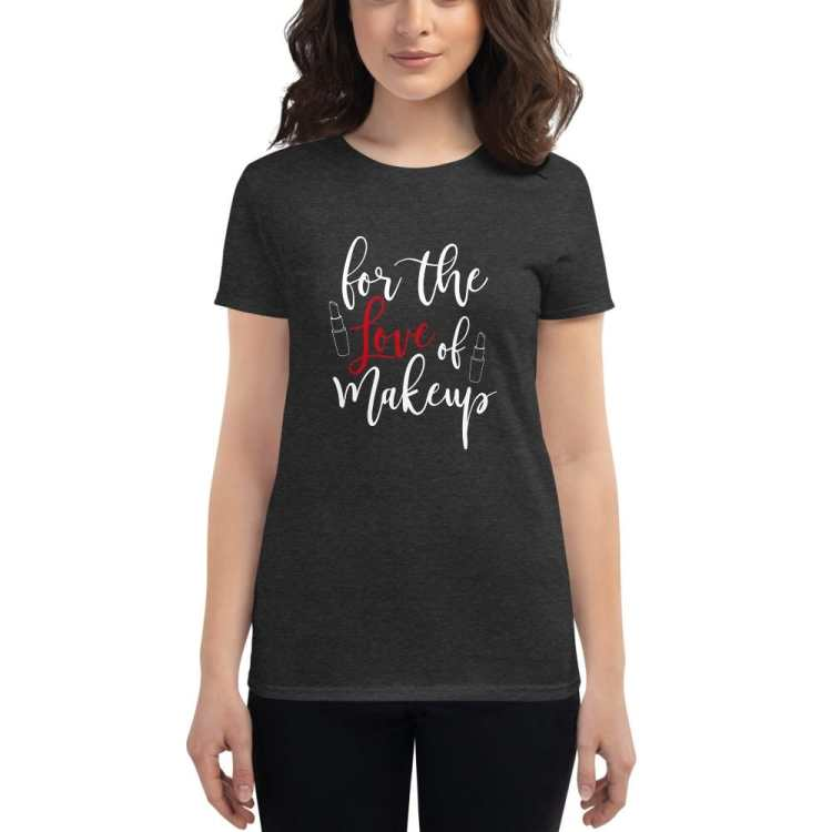 For the love of makeup t-shirt