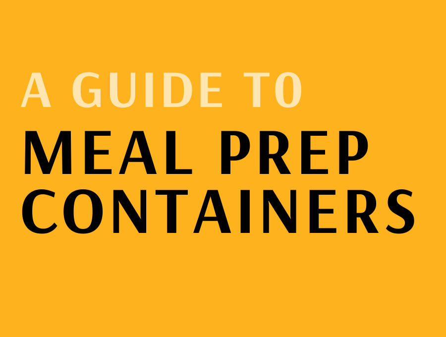 A Guide To The Best Food Containers For Meal Prep