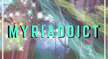 """""""Myriaddict"""" – Coming Soon!"""