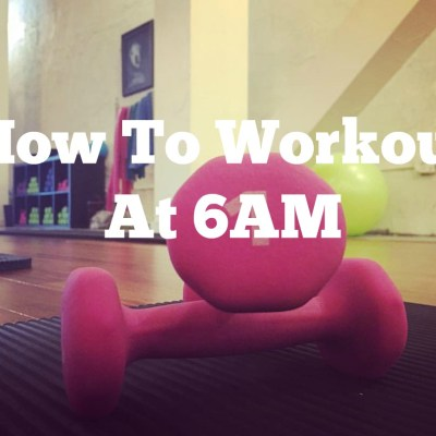 How To Workout At 6AM