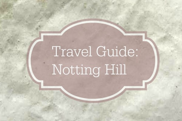 Notting Hill Travel Guide