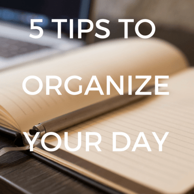 5 Tips To Organize Your Day