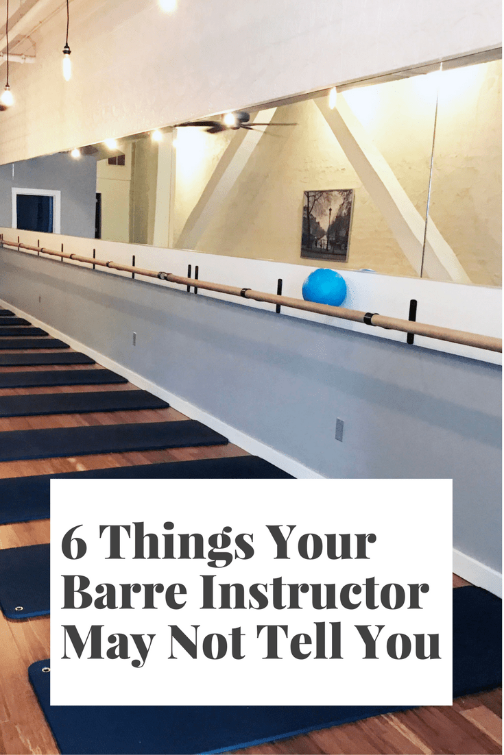 6 Things Your Barre Instructor May Not Tell You