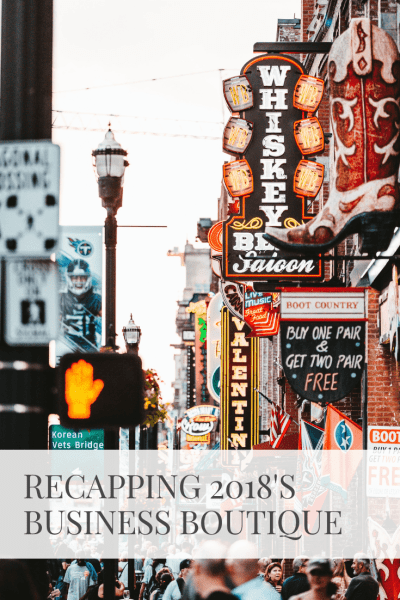 Recapping 2018's Business Boutique + How It Inspired Me