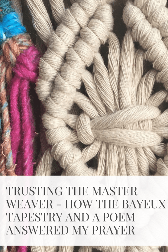 Trusting the Master Weaver – How the Bayeux Tapestry and a Poem Answered My Prayer