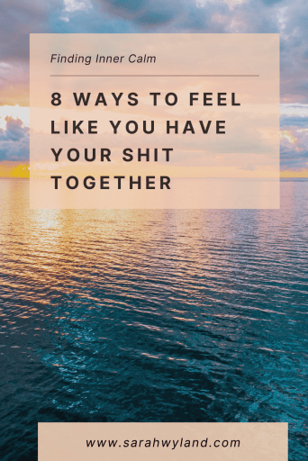 8 Ways To Feel Like You Have Your Shit Together