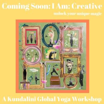 I AM: CREATIVE A KUNDALINI GLOBAL YOGA WORKSHOP