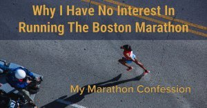 Why I Have No Interest In Running The Boston Marathon