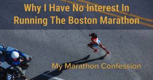 Why I Have No Interest In Running The Boston Marathon