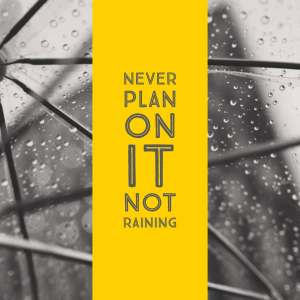 Never Plan On It Not Raining