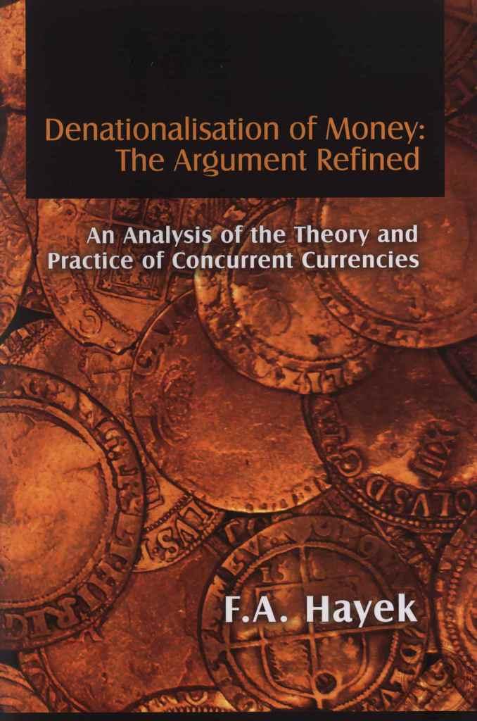 Denationalization of Money by F.A. Hayek