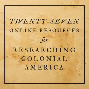 27 Online Resources for Researching Colonial America