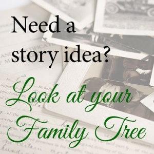 Need a story idea? Look at your family tree.