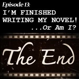 Episode 13: I'm Finished Writing My Novel! … Or Am I?