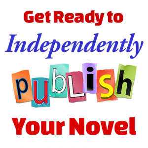 Get Ready to Independently Publish Your Novel