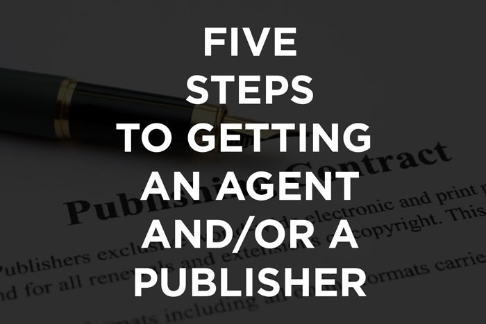 Five steps to getting an agent and/or a publisher