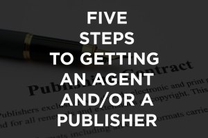 Episode 19: Five Steps to Getting an Agent and/or Publisher