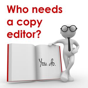 Who needs a copy editor? You do.