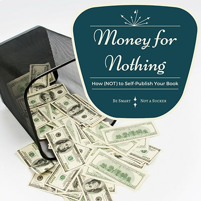 Money for Nothing: How (Not) to Self-Publish Your Book