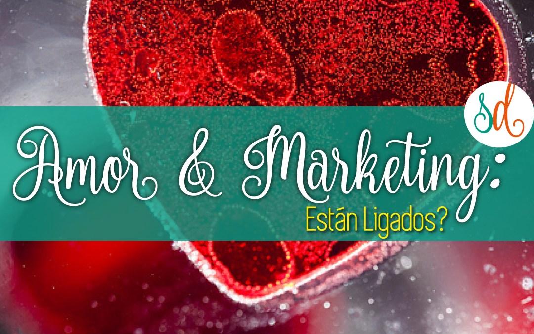Amor & Marketing: ¿Están Ligados?