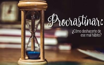 Procrastinar: ¿Cómo deshacerte de ese mal hábito?