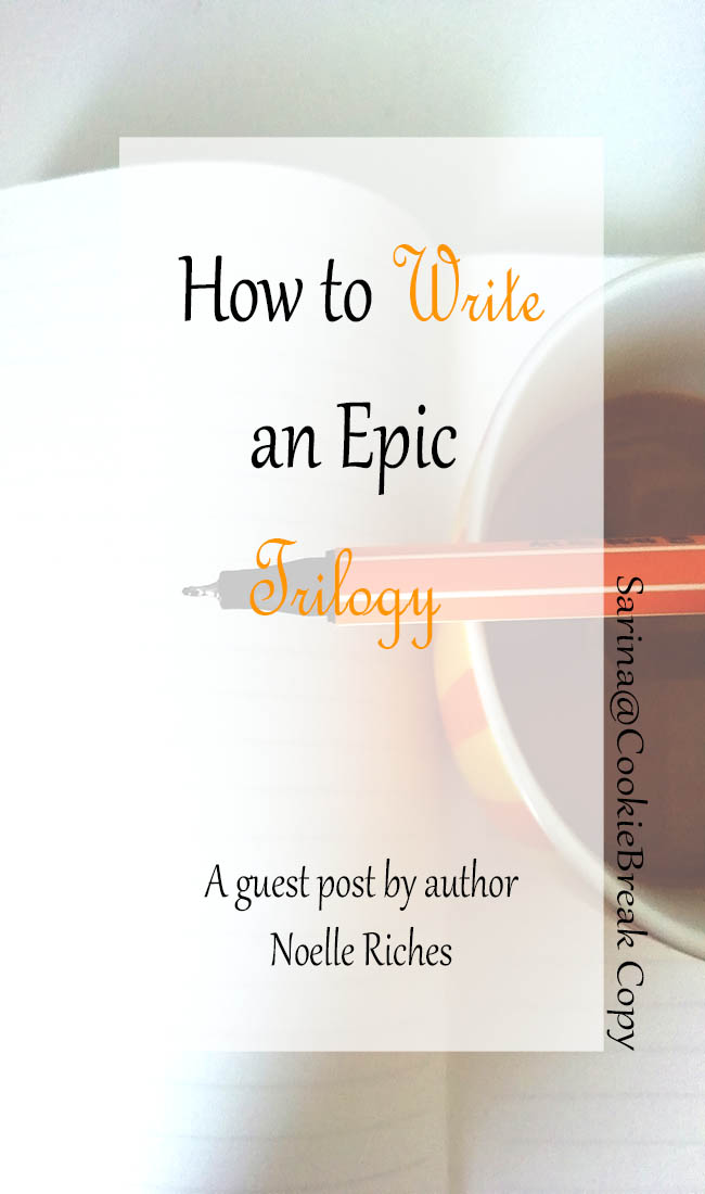 How To Write An Epic Trilogy | A guest post by Noelle Riches