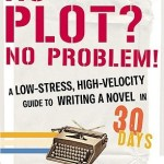 Tools for Writers | No Plot? No Problem! by Chris Baty